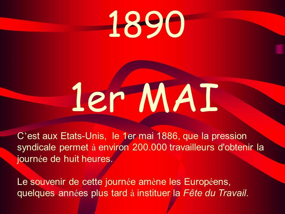 1890 1er MAI C est aux Etats-Unis, le 1er mai 1886, que la pression syndicale permet à environ 200.000 travailleurs d'obtenir la journ é e de huit heu