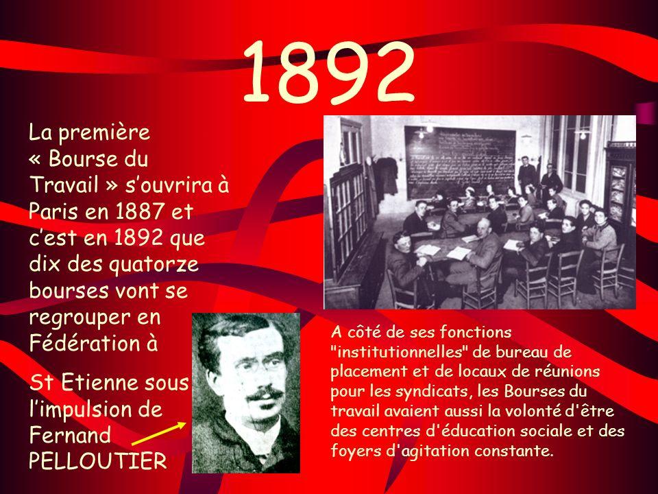 1892 La première « Bourse du Travail » souvrira à Paris en 1887 et cest en 1892 que dix des quatorze bourses vont se regrouper en Fédération à St Etie