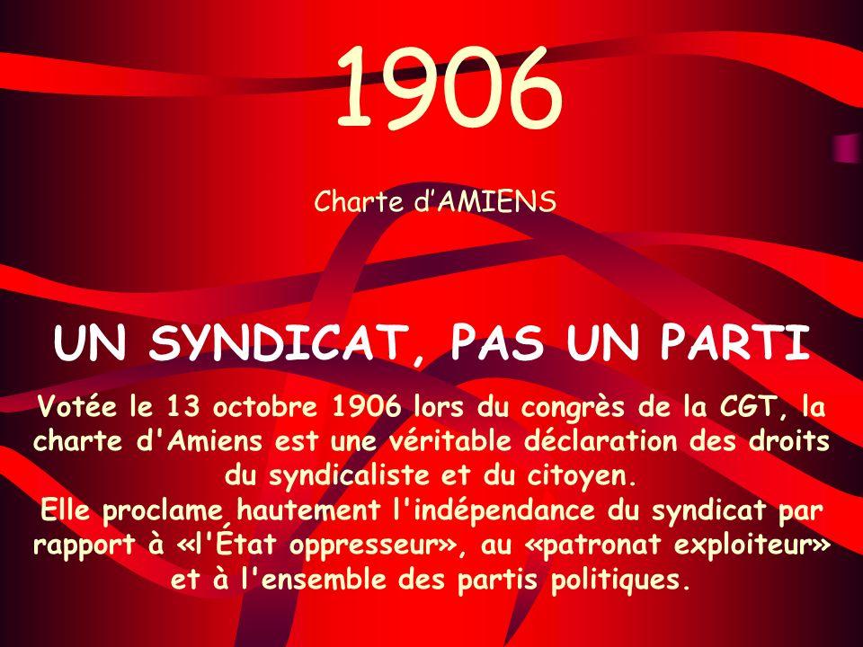 UN SYNDICAT, PAS UN PARTI Votée le 13 octobre 1906 lors du congrès de la CGT, la charte d'Amiens est une véritable déclaration des droits du syndicali