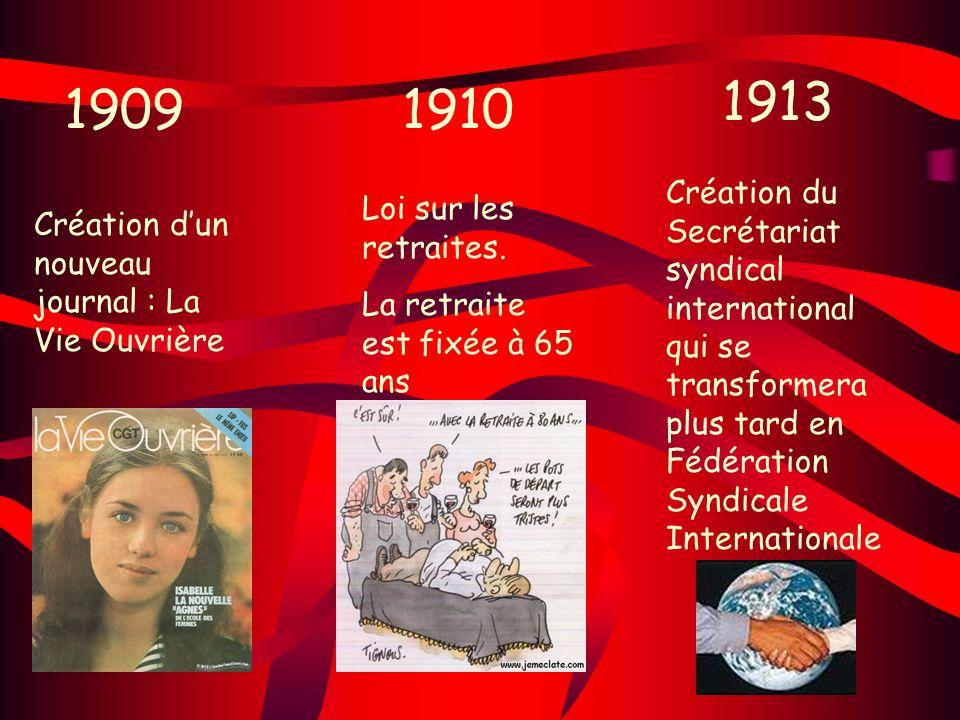 19091910 1913 Création dun nouveau journal : La Vie Ouvrière Loi sur les retraites. La retraite est fixée à 65 ans Création du Secrétariat syndical in