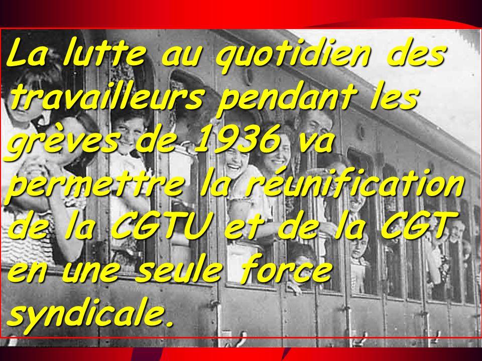 La lutte au quotidien des travailleurs pendant les grèves de 1936 va permettre la réunification de la CGTU et de la CGT en une seule force syndicale.
