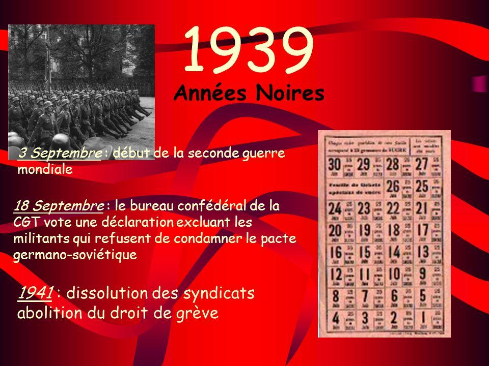 1939 Années Noires 3 Septembre : début de la seconde guerre mondiale 18 Septembre : le bureau confédéral de la CGT vote une déclaration excluant les m