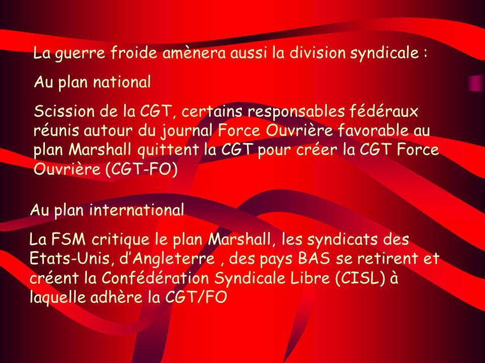 La guerre froide amènera aussi la division syndicale : Au plan national Scission de la CGT, certains responsables fédéraux réunis autour du journal Fo