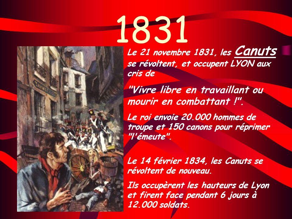 1831 Le 21 novembre 1831, les Canuts se révoltent, et occupent LYON aux cris de