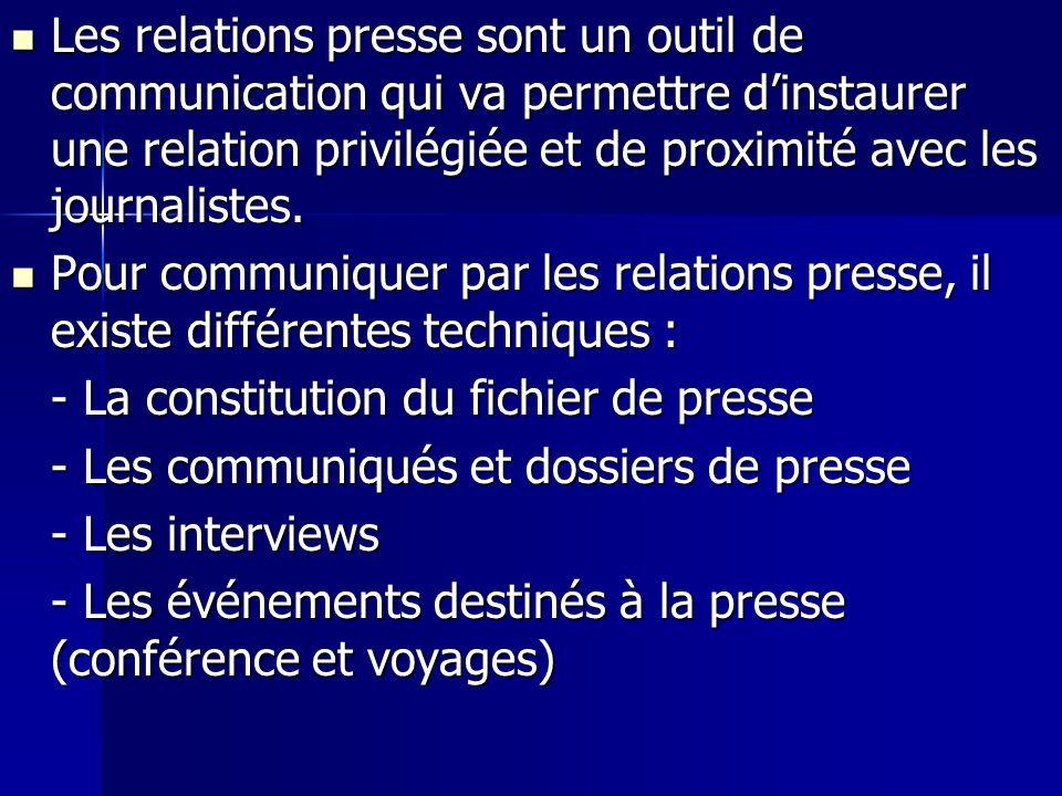 Les relations presse sont un outil de communication qui va permettre dinstaurer une relation privilégiée et de proximité avec les journalistes. Les re