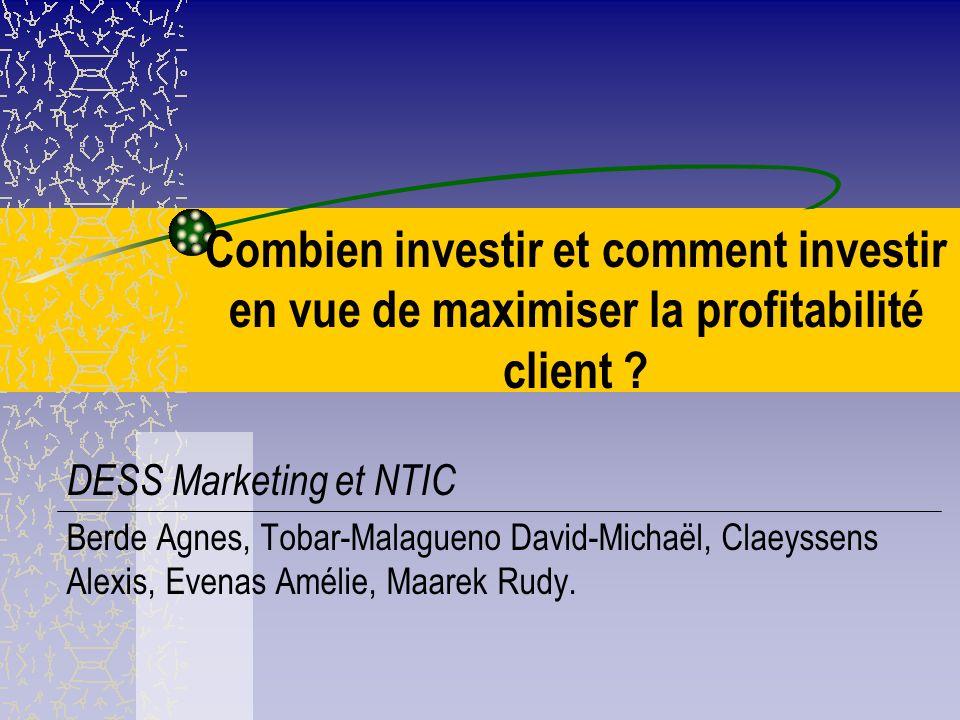 Combien investir et comment investir en vue de maximiser la profitabilité client .