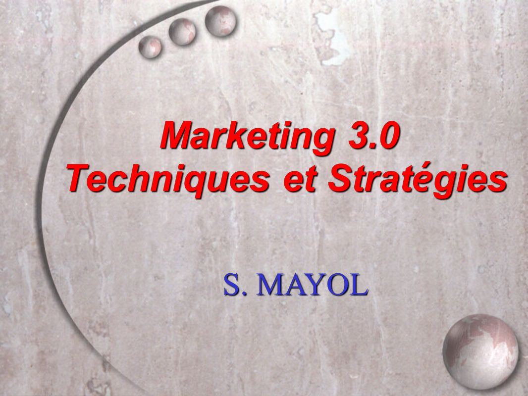 Marketing 3.0 Marketing 3.0 Techniques et Strat é gies S. MAYOL