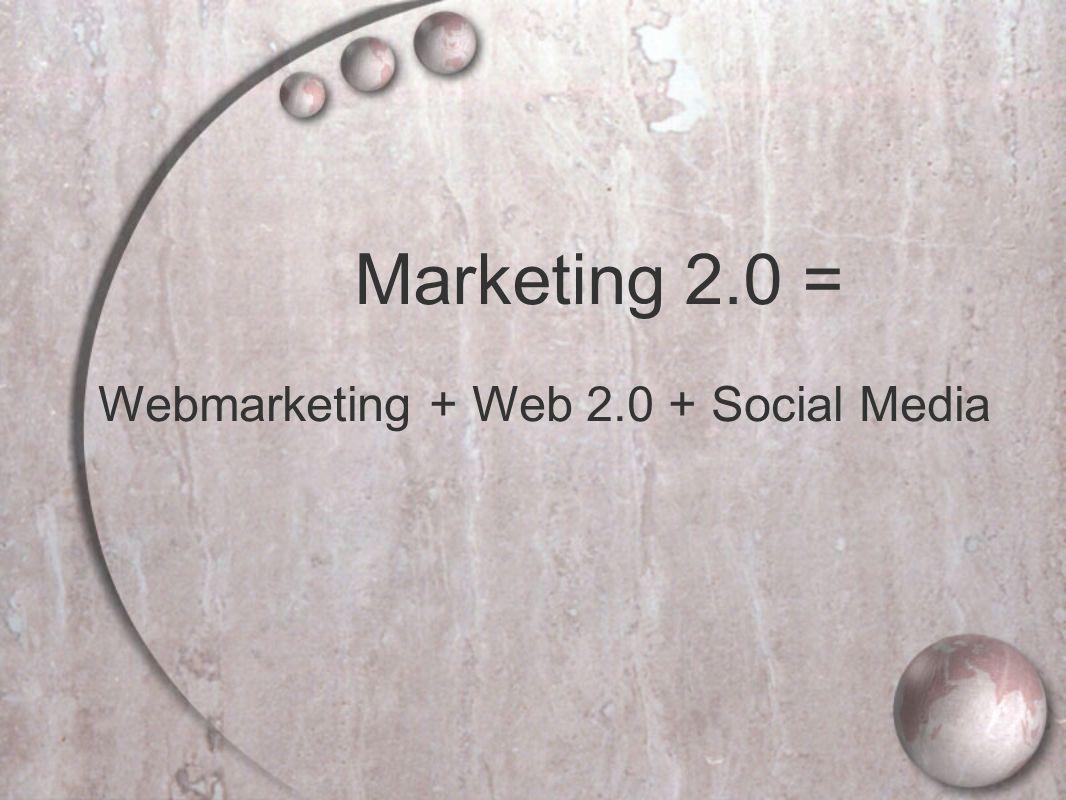Marketing 2.0 = Webmarketing + Web 2.0 + Social Media