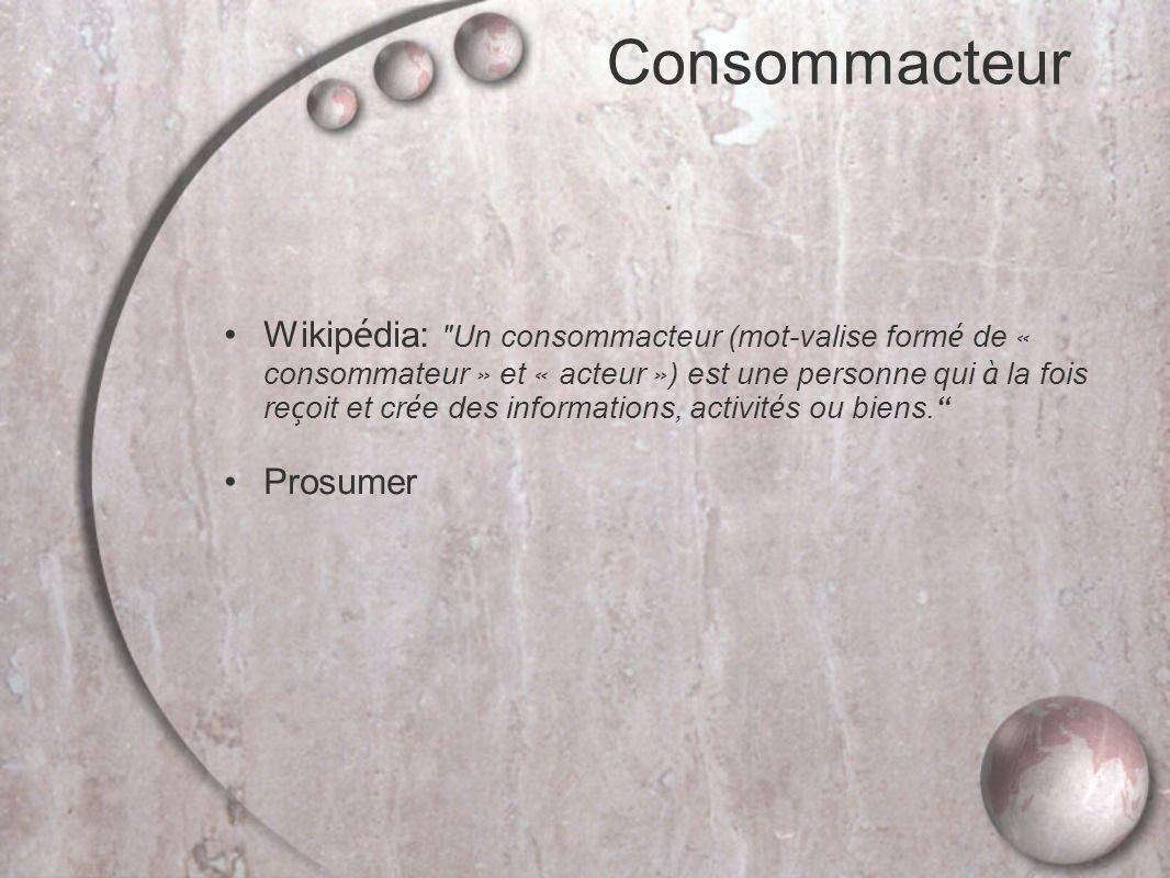 Consommacteur Wikip é dia: Un consommacteur (mot-valise form é de « consommateur » et « acteur » ) est une personne qui à la fois re ç oit et cr é e des informations, activit é s ou biens.