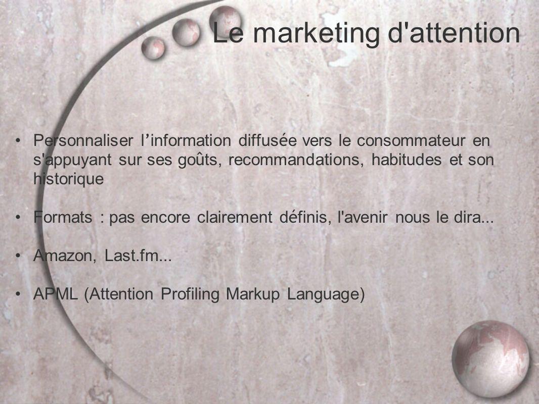 Le marketing d attention Personnaliser l information diffus é e vers le consommateur en s appuyant sur ses go û ts, recommandations, habitudes et son historique Formats : pas encore clairement d é finis, l avenir nous le dira...