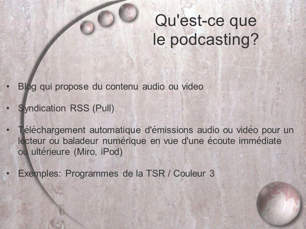 Blog qui propose du contenu audio ou video Syndication RSS (Pull) T é l é chargement automatique d é missions audio ou vid é o pour un lecteur ou baladeur num é rique en vue d une é coute imm é diate ou ult é rieure (Miro, iPod) Exemples: Programmes de la TSR / Couleur 3 Qu est-ce que le podcasting?