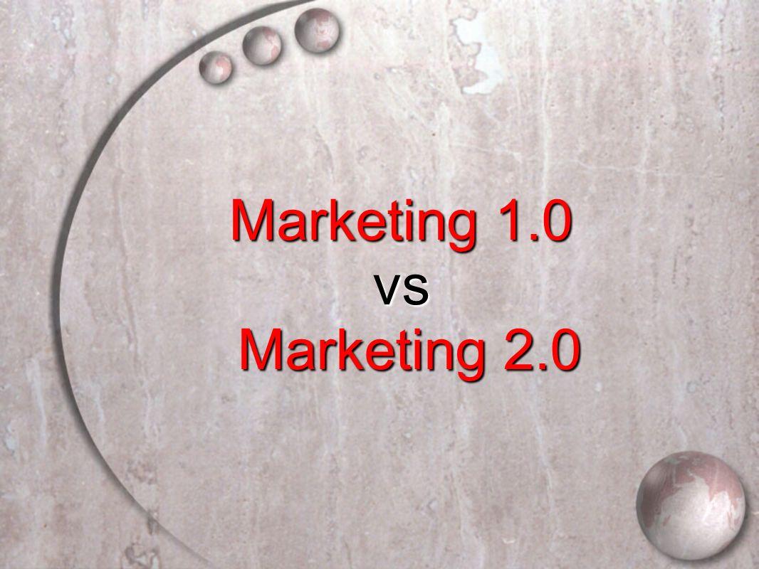 Marketing 1.0 Marketing 1.0 vs vs Marketing 2.0