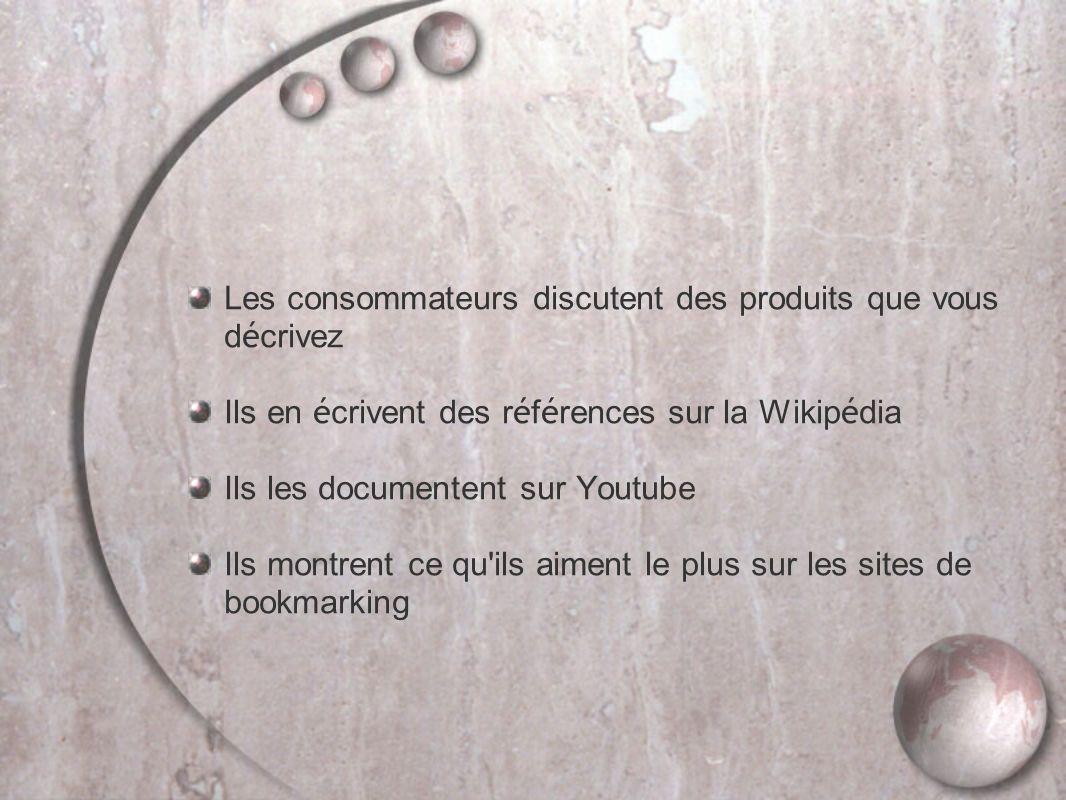 Les consommateurs discutent des produits que vous d é crivez Ils en é crivent des r é f é rences sur la Wikip é dia Ils les documentent sur Youtube Ils montrent ce qu ils aiment le plus sur les sites de bookmarking