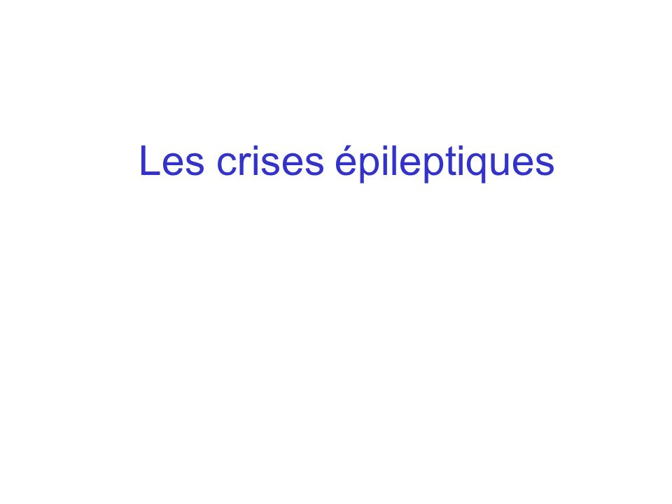 Crises épileptiques : traduction clinique paroxystique liée à une décharge excessive dun groupe de neurones; ceci peut concerner une structure cérébrale particulière et très limitée, migrer, ou au contraire concerner demblée un territoire cérébral étendu.