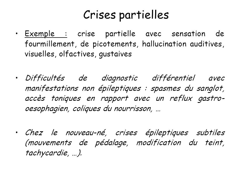 Crises partielles Exemple : crise partielle avec sensation de fourmillement, de picotements, hallucination auditives, visuelles, olfactives, gustaives