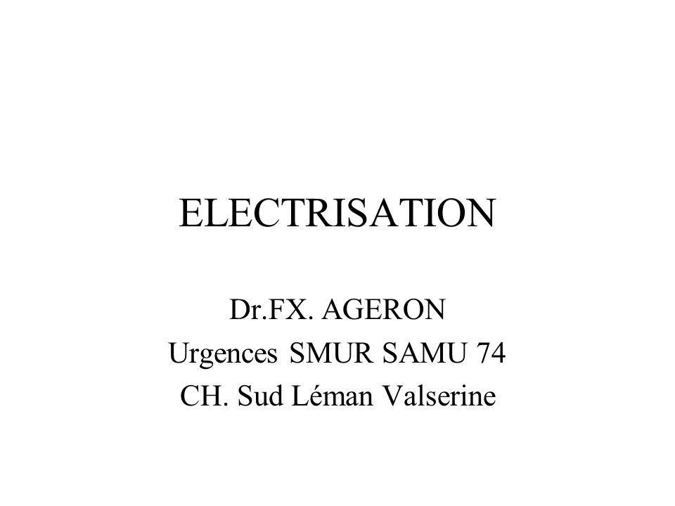 ELECTRISATION Dr.FX. AGERON Urgences SMUR SAMU 74 CH. Sud Léman Valserine