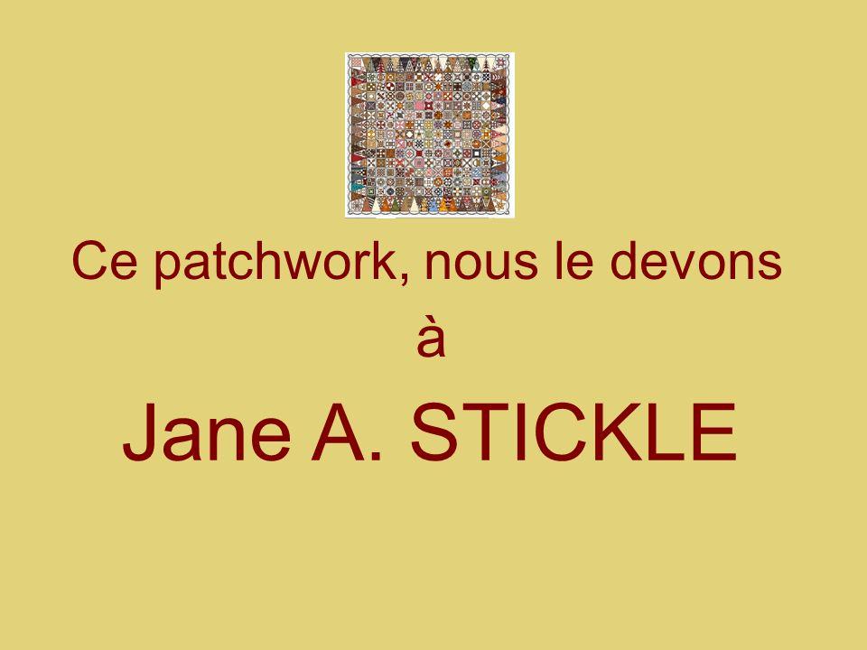 Ce patchwork, nous le devons Jane A. STICKLE à