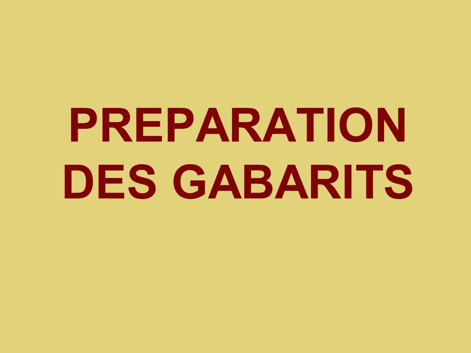 PREPARATION DES GABARITS