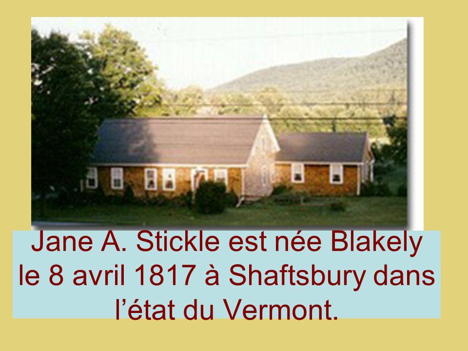 Jane A. Stickle est née Blakely le 8 avril 1817 à Shaftsbury dans létat du Vermont.