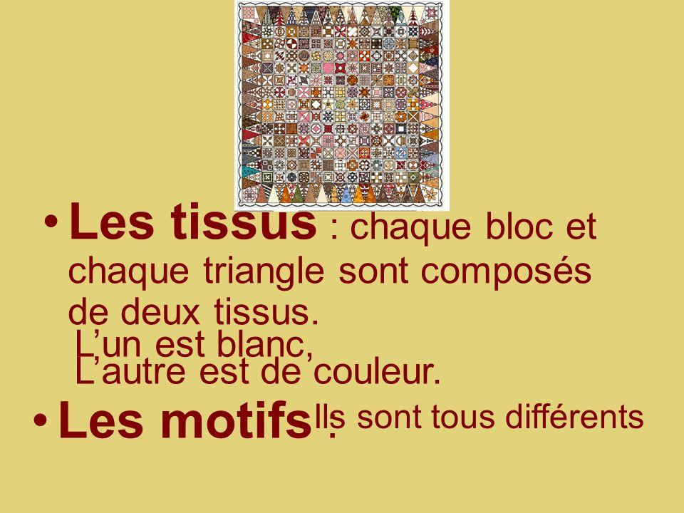 Les motifs : Les tissus : chaque bloc et chaque triangle sont composés de deux tissus. Lun est blanc, Lautre est de couleur. Ils sont tous différents