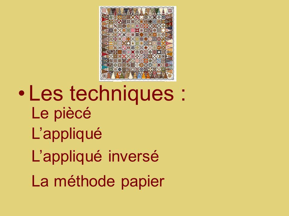 Les techniques : Le piècé Lappliqué inversé Lappliqué La méthode papier
