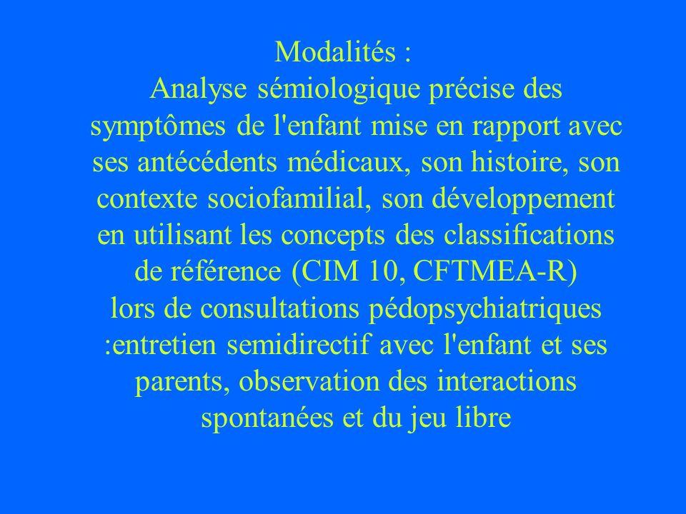 Modalités : Analyse sémiologique précise des symptômes de l'enfant mise en rapport avec ses antécédents médicaux, son histoire, son contexte sociofami
