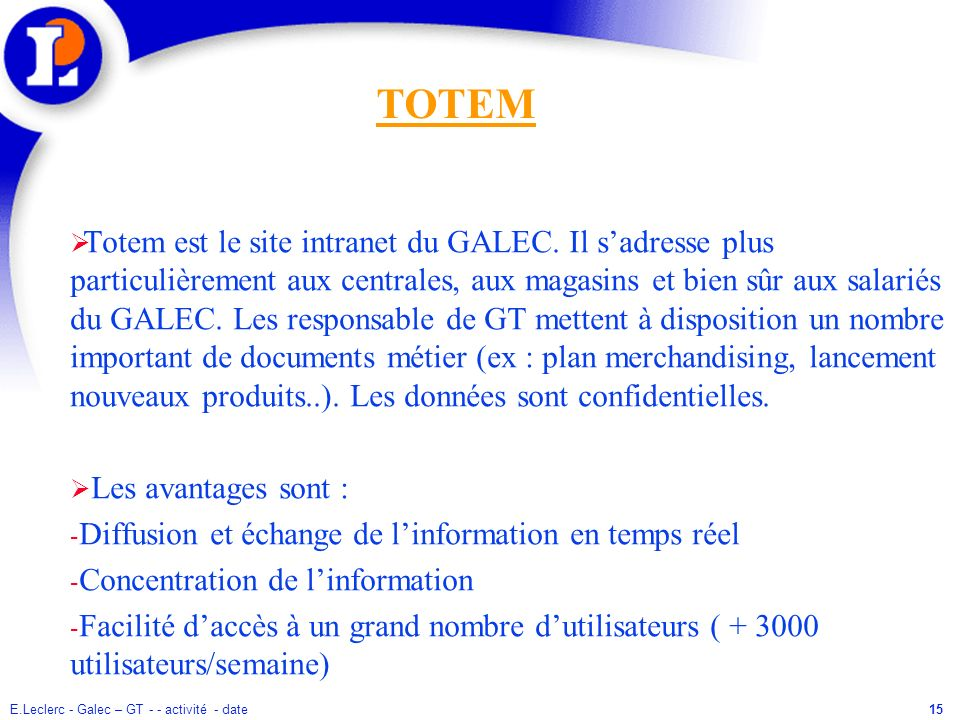 E.Leclerc - Galec – GT - - activité - date15 Totem est le site intranet du GALEC. Il sadresse plus particulièrement aux centrales, aux magasins et bie