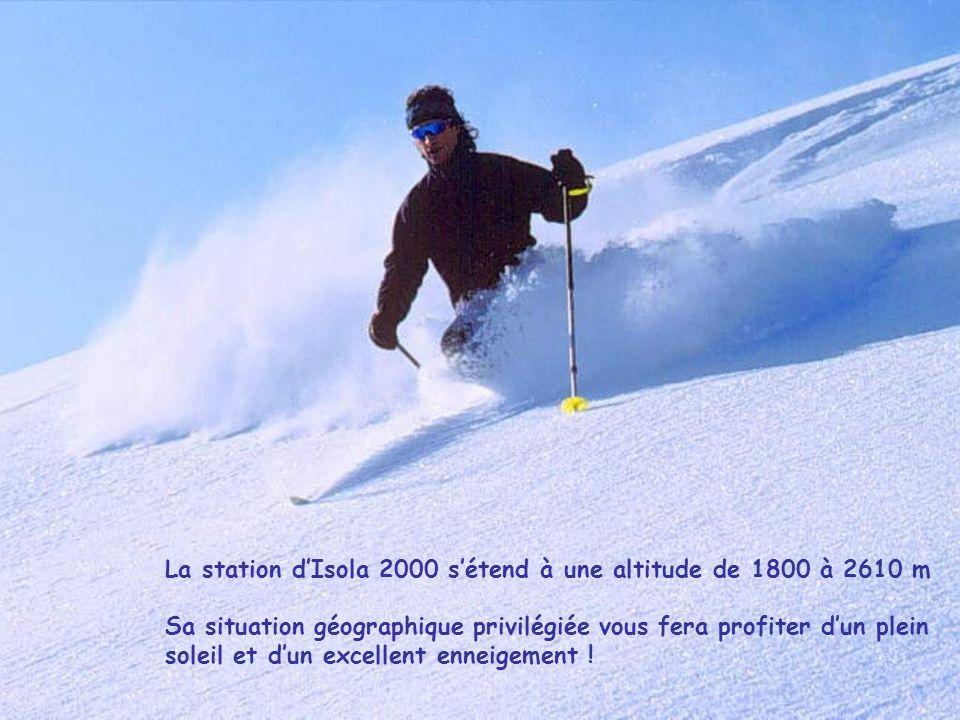 La station dIsola 2000 sétend à une altitude de 1800 à 2610 m Sa situation géographique privilégiée vous fera profiter dun plein soleil et dun excellent enneigement !