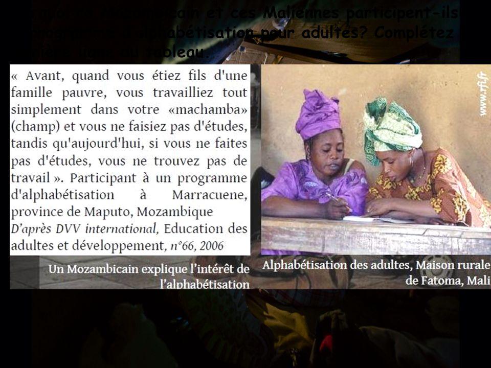 Pourquoi ce Mozambicain et ces Maliennes participent-ils à un programme dalphabétisation pour adultes? Complétez la dernière ligne du tableau.