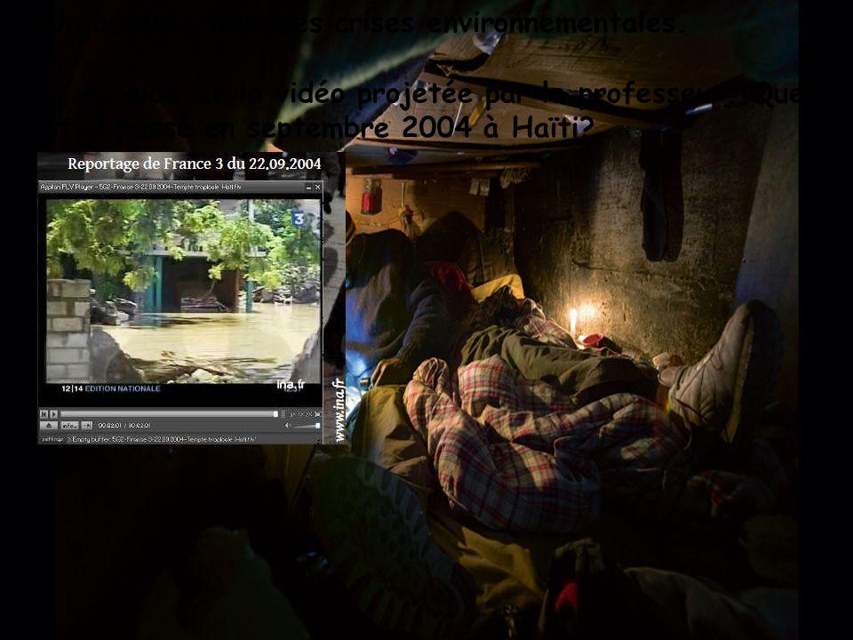 Un accélérateur des crises environnementales. 11). A l aide de la vidéo projetée par le professeur. Que s est-il passé en septembre 2004 à Haïti?