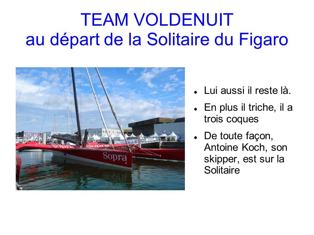 TEAM VOLDENUIT au départ de la Solitaire du Figaro Lui aussi il reste là.