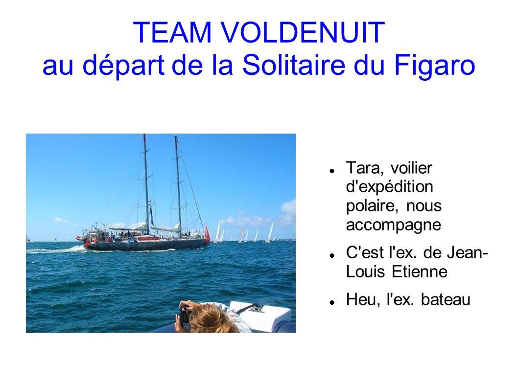 TEAM VOLDENUIT au départ de la Solitaire du Figaro Tara, voilier d expédition polaire, nous accompagne C est l ex.