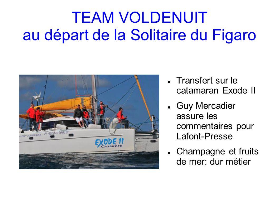 TEAM VOLDENUIT au départ de la Solitaire du Figaro Transfert sur le catamaran Exode II Guy Mercadier assure les commentaires pour Lafont-Presse Champagne et fruits de mer: dur métier