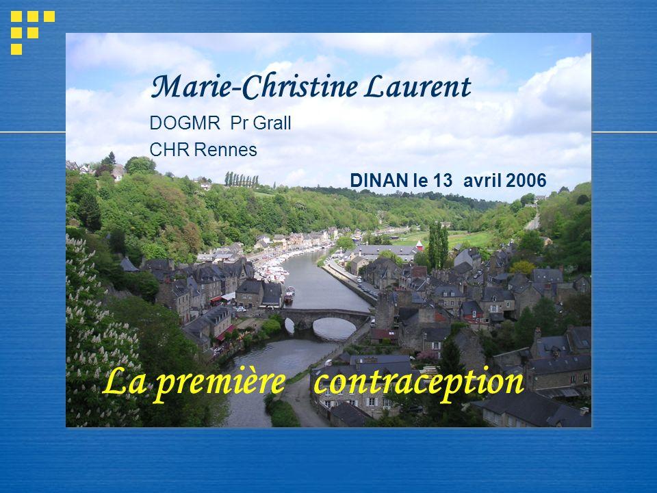 La première contraception Marie-Christine Laurent DOGMR Pr Grall CHR Rennes DINAN le 13 avril 2006