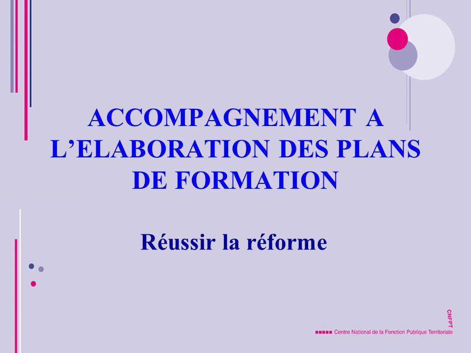 ACCOMPAGNEMENT A LELABORATION DES PLANS DE FORMATION Réussir la réforme