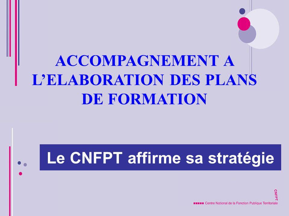 Le CNFPT affirme sa stratégie ACCOMPAGNEMENT A LELABORATION DES PLANS DE FORMATION