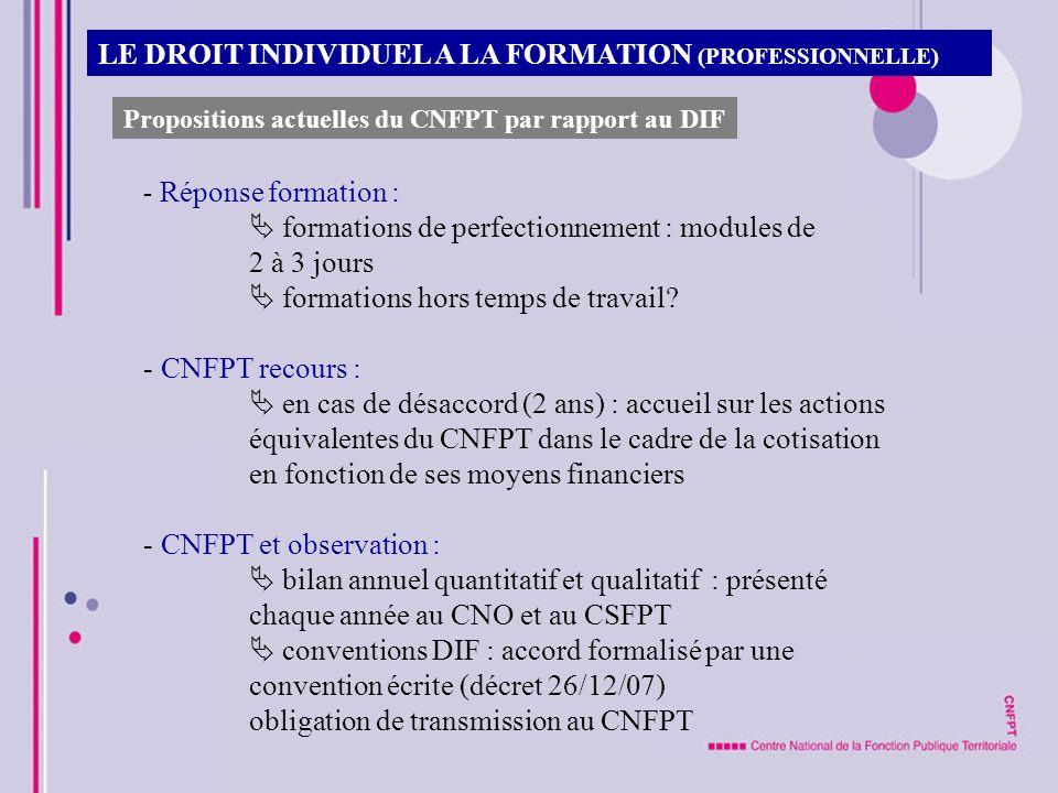 LE DROIT INDIVIDUEL A LA FORMATION (PROFESSIONNELLE) Propositions actuelles du CNFPT par rapport au DIF - Réponse formation : formations de perfection
