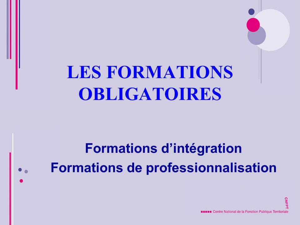 LES FORMATIONS OBLIGATOIRES Formations dintégration Formations de professionnalisation
