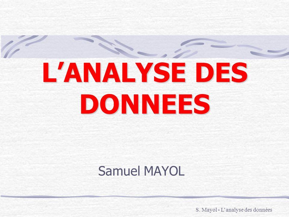 LANALYSE DES DONNEES Samuel MAYOL S. Mayol - Lanalyse des données