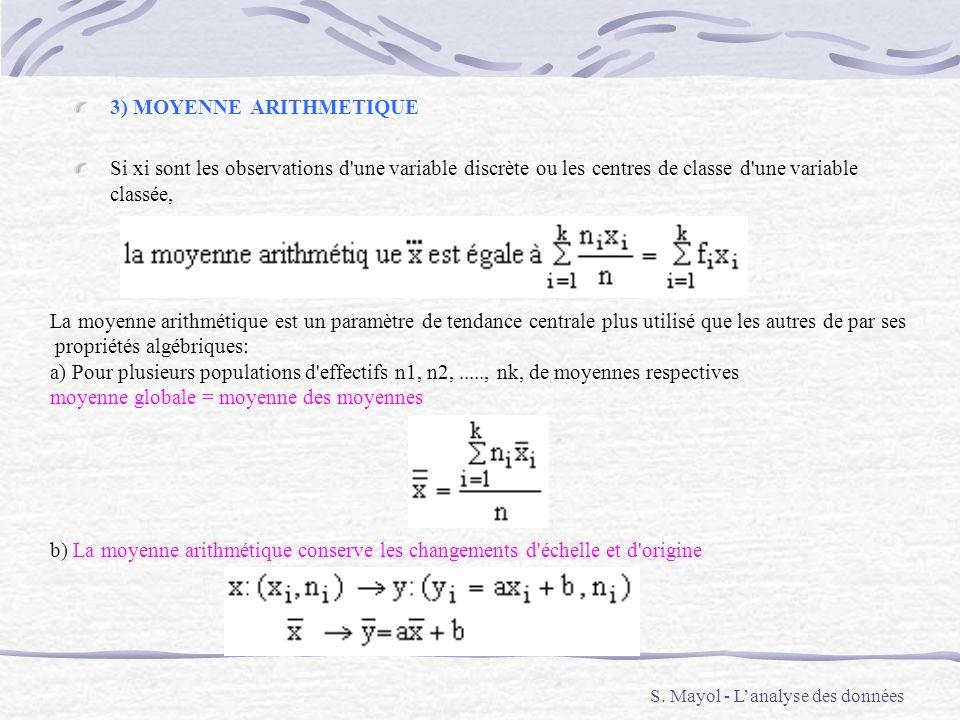3) MOYENNE ARITHMETIQUE Si xi sont les observations d'une variable discrète ou les centres de classe d'une variable classée, La moyenne arithmétique e