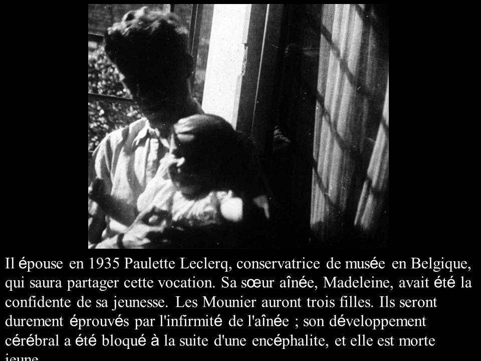 Il é pouse en 1935 Paulette Leclerq, conservatrice de mus é e en Belgique, qui saura partager cette vocation. Sa s œ ur a î n é e, Madeleine, avait é