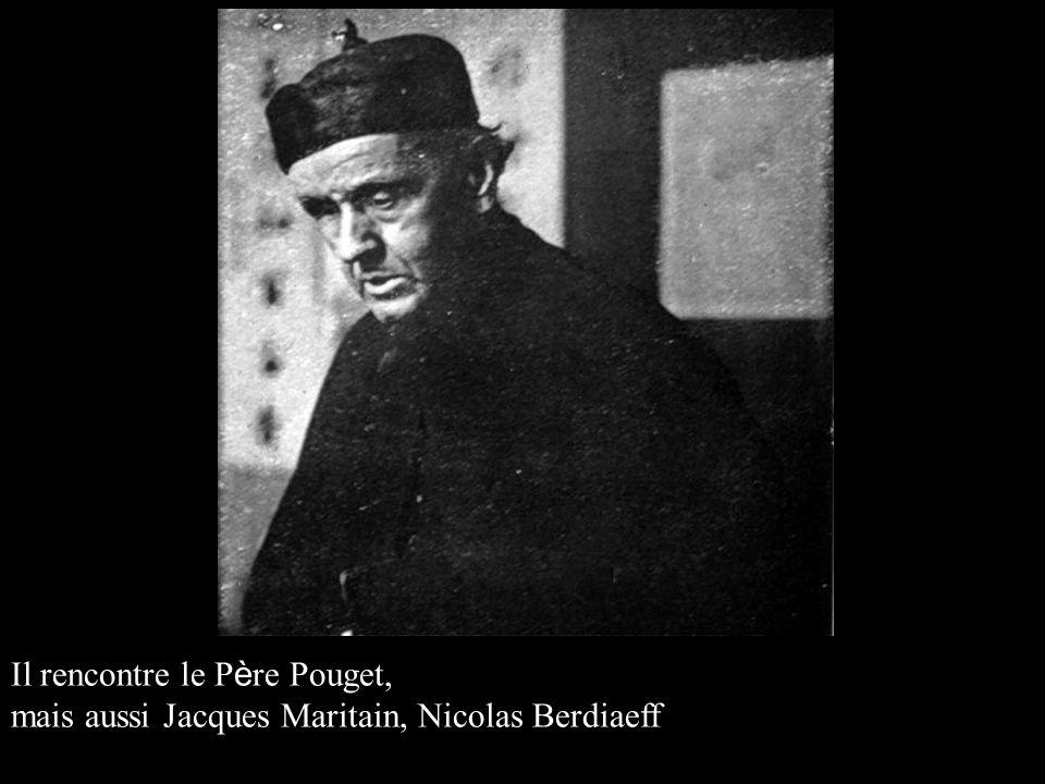 Il rencontre le P è re Pouget, mais aussi Jacques Maritain, Nicolas Berdiaeff
