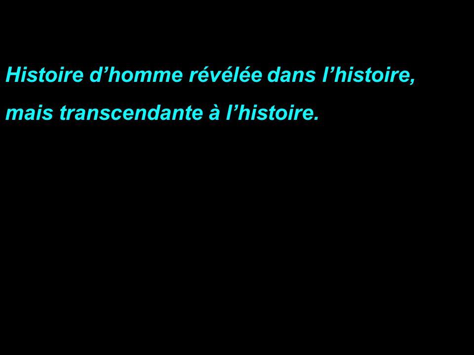 Histoire dhomme révélée dans lhistoire, mais transcendante à lhistoire.