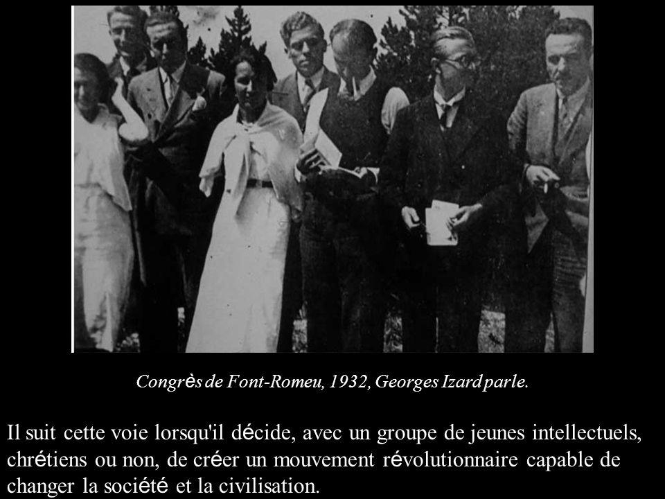 Congr è s de Font-Romeu, 1932, Georges Izard parle. Il suit cette voie lorsqu'il d é cide, avec un groupe de jeunes intellectuels, chr é tiens ou non,