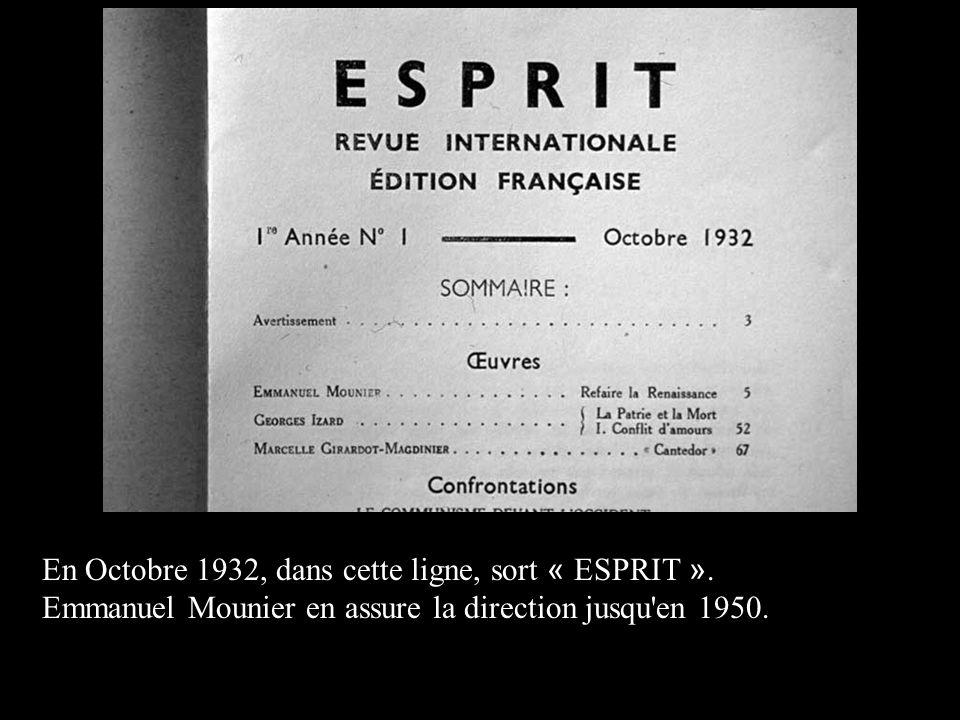 En Octobre 1932, dans cette ligne, sort « ESPRIT ». Emmanuel Mounier en assure la direction jusqu'en 1950.