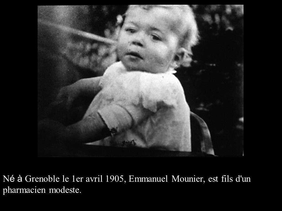N é à Grenoble le 1er avril 1905, Emmanuel Mounier, est fils d'un pharmacien modeste.