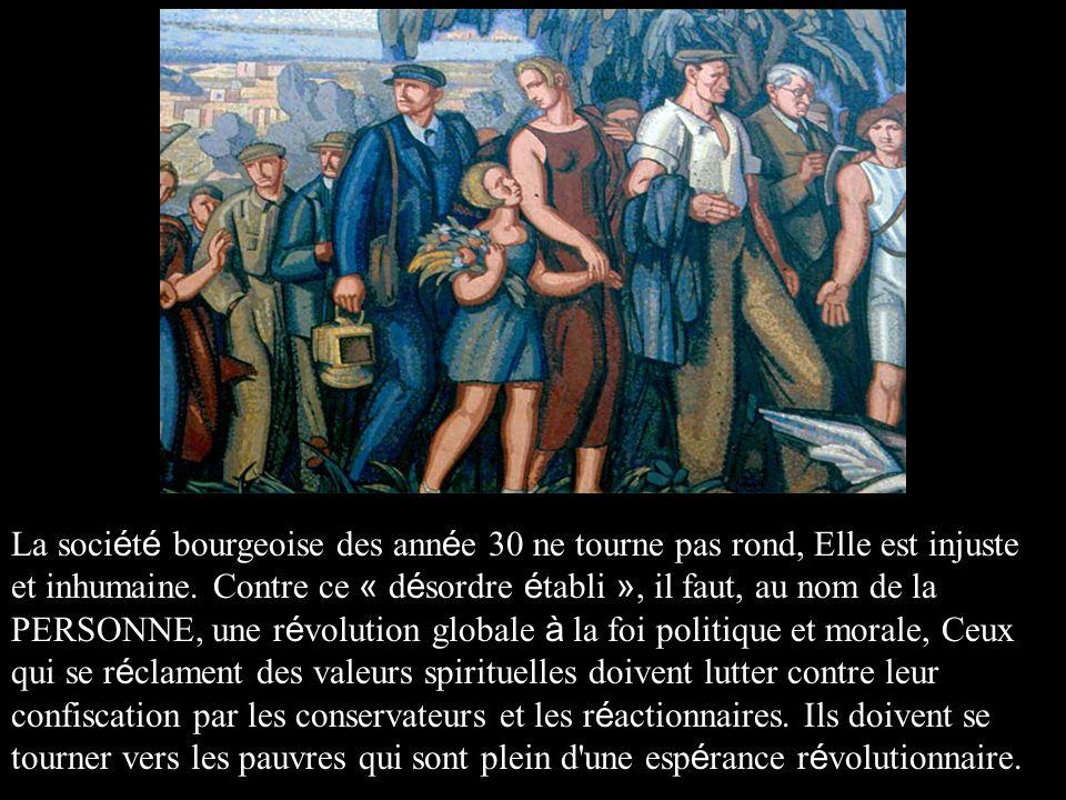 La soci é t é bourgeoise des ann é e 30 ne tourne pas rond, Elle est injuste et inhumaine. Contre ce « d é sordre é tabli », il faut, au nom de la PER