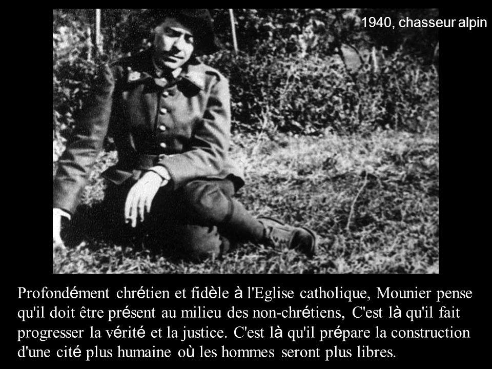 Profond é ment chr é tien et fid è le à l'Eglise catholique, Mounier pense qu'il doit être pr é sent au milieu des non-chr é tiens, C'est l à qu'il fa