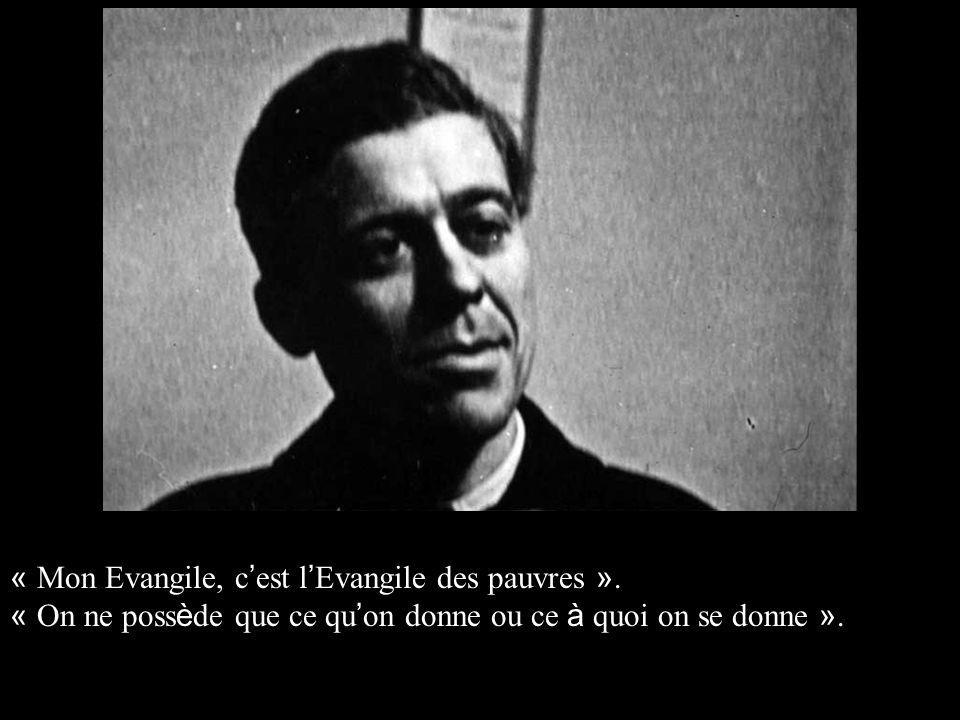 « Mon Evangile, c est l Evangile des pauvres ». « On ne poss è de que ce qu on donne ou ce à quoi on se donne ».
