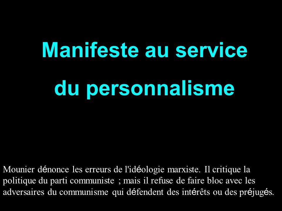 Manifeste au service du personnalisme Mounier d é nonce les erreurs de l'id é ologie marxiste. Il critique la politique du parti communiste ; mais il